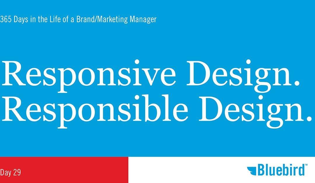 Responsive Design. Responsible Design.